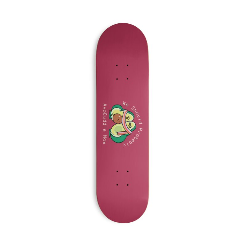 We Should Probably AvoCuddle Now Accessories Deck Only Skateboard by huebucket's Artist Shop