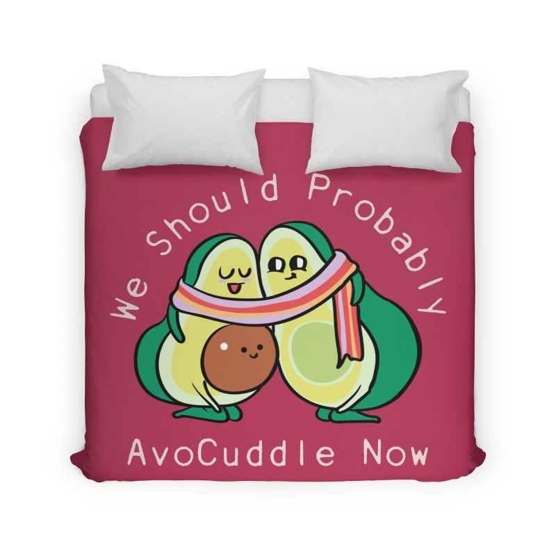 We Should Probably AvoCuddle Now Home Duvet by huebucket's Artist Shop