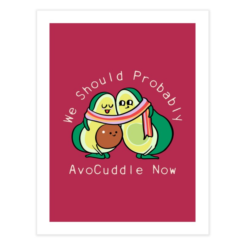 We Should Probably AvoCuddle Now Home Fine Art Print by huebucket's Artist Shop