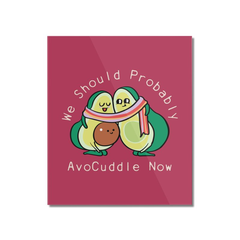 We Should Probably AvoCuddle Now Home Mounted Acrylic Print by huebucket's Artist Shop