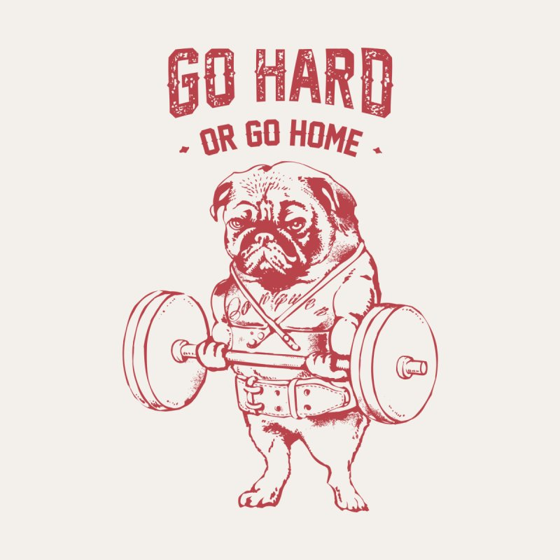 Go Hard or Go Home Pug by huebucket's Artist Shop