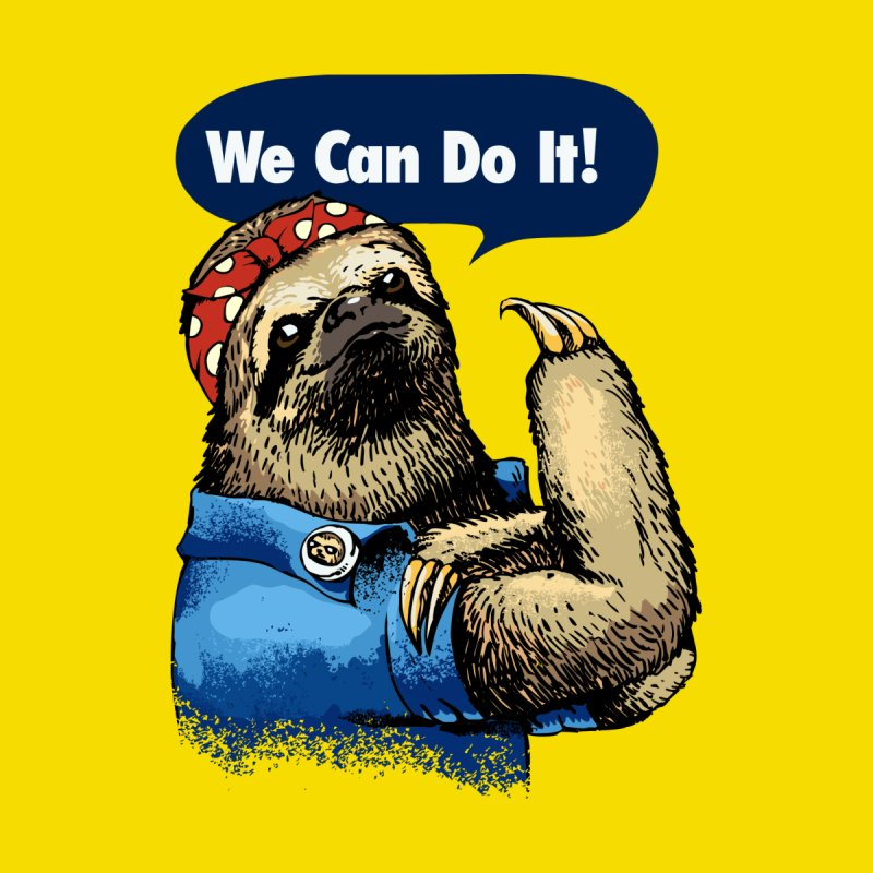 We Can Do It Sloth   by huebucket's Artist Shop