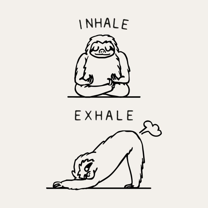 INHALE EXHALE SLOTH   by huebucket's Artist Shop