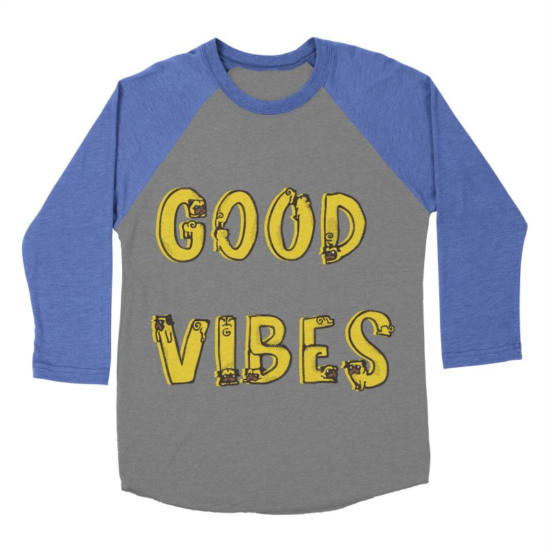 Good Vibes Pugs Men's Baseball Triblend T-Shirt by huebucket's Artist Shop