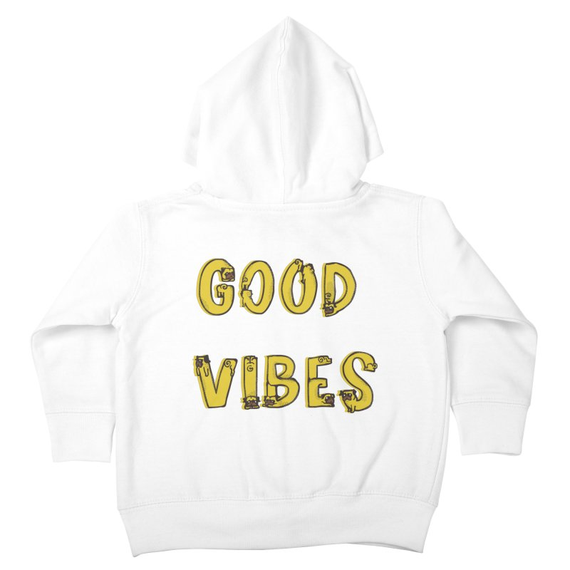 Good Vibes Pugs Kids Toddler Zip-Up Hoody by huebucket's Artist Shop