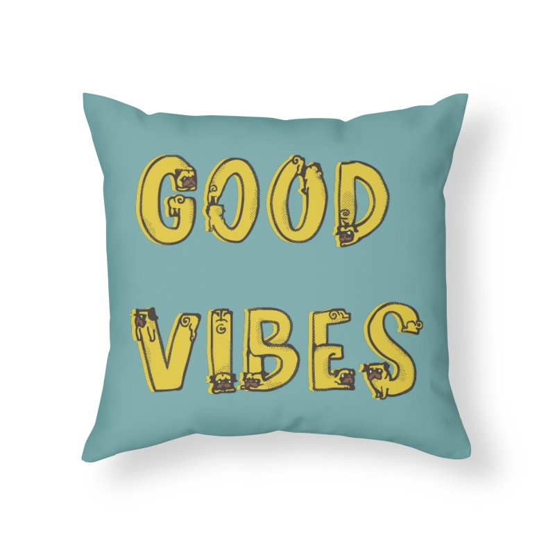 Good Vibes Pugs Home Throw Pillow by huebucket's Artist Shop