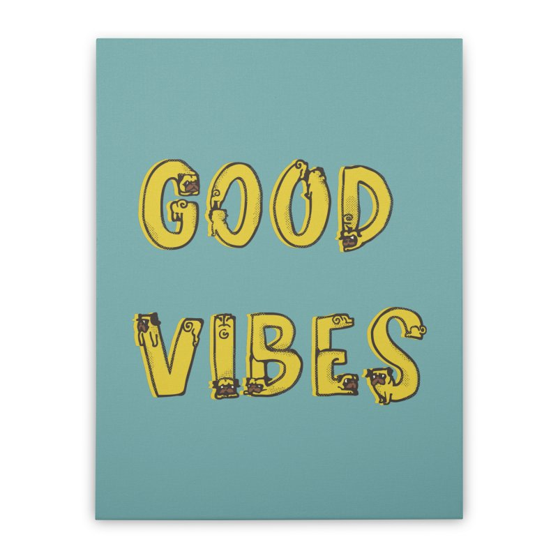 Good Vibes Pugs Home Stretched Canvas by huebucket's Artist Shop