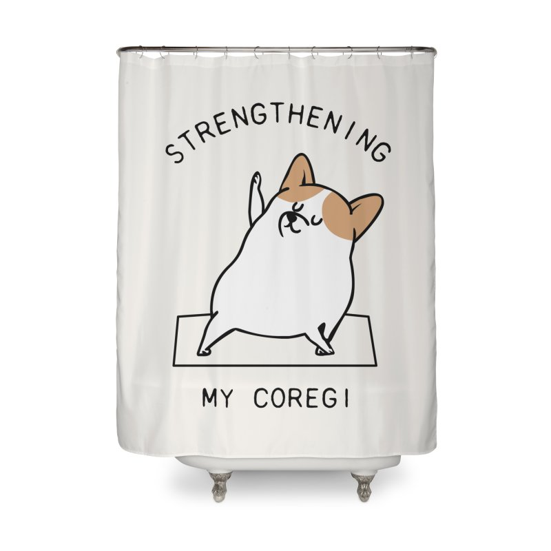 Strengthening My Coregi Home Shower Curtain by huebucket's Artist Shop