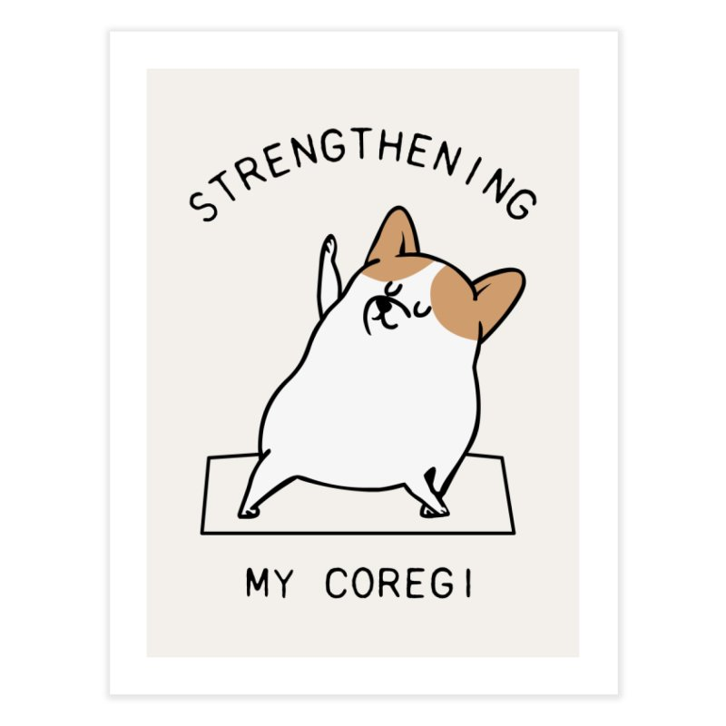 Strengthening My Coregi Home Fine Art Print by huebucket's Artist Shop