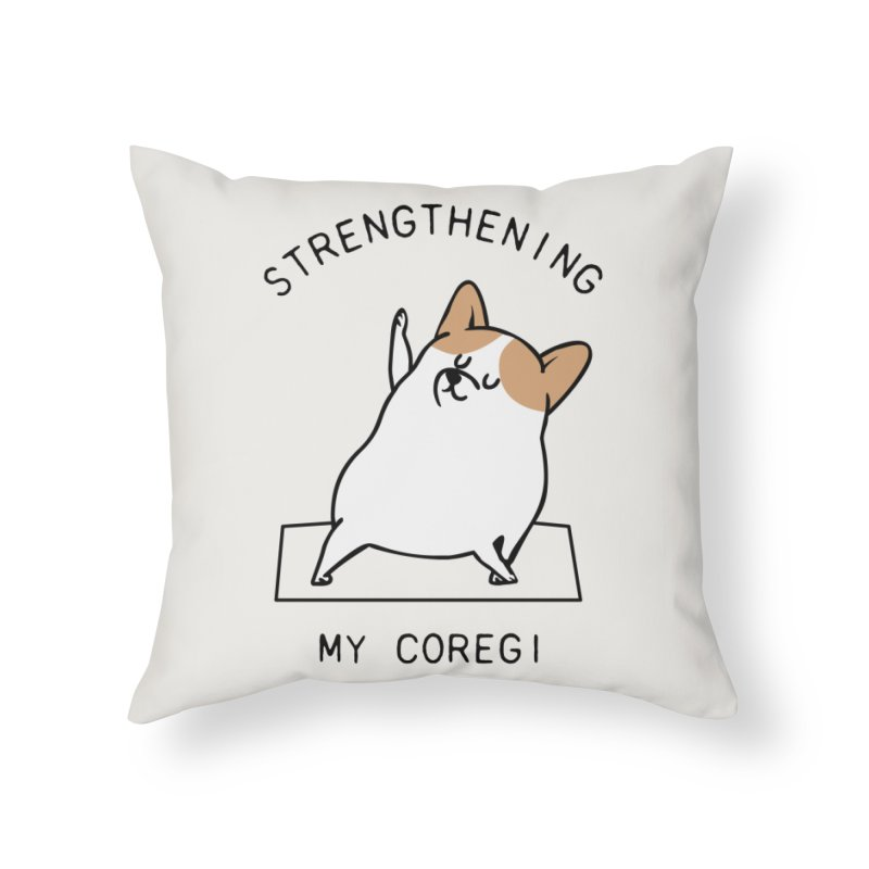 Strengthening My Coregi Home Throw Pillow by huebucket's Artist Shop
