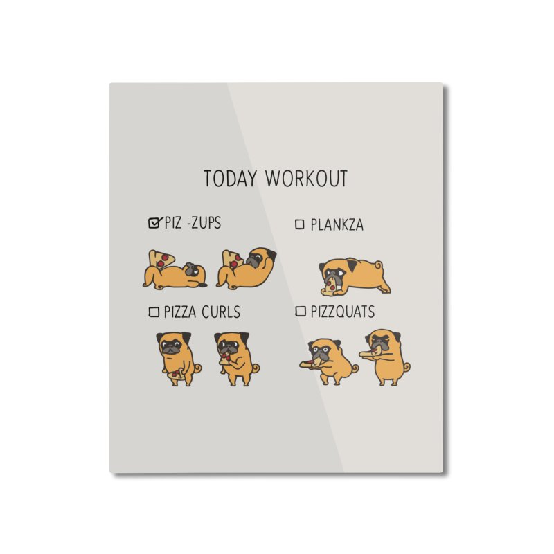 Today Workout with the pug Home Mounted Aluminum Print by huebucket's Artist Shop