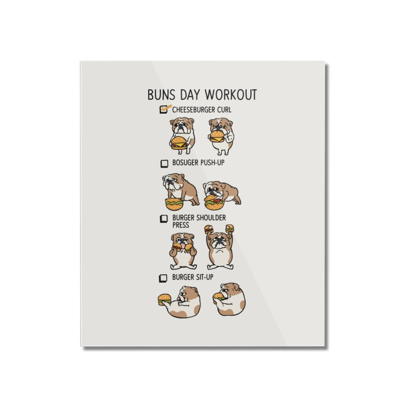 Buns Day Workout Home Mounted Acrylic Print by huebucket's Artist Shop