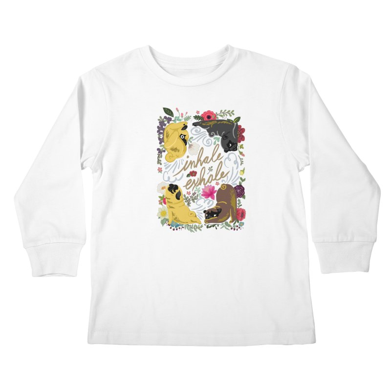 Inhale Exhale Pug Yoga Kids Longsleeve T-Shirt by huebucket's Artist Shop