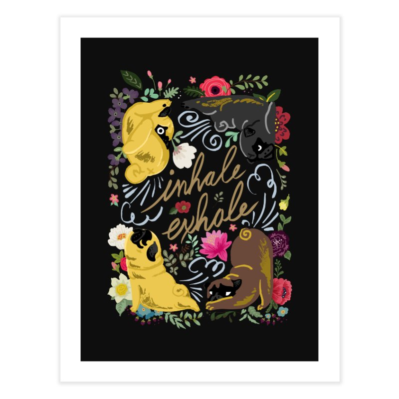 Inhale Exhale Pug Yoga Home Fine Art Print by huebucket's Artist Shop