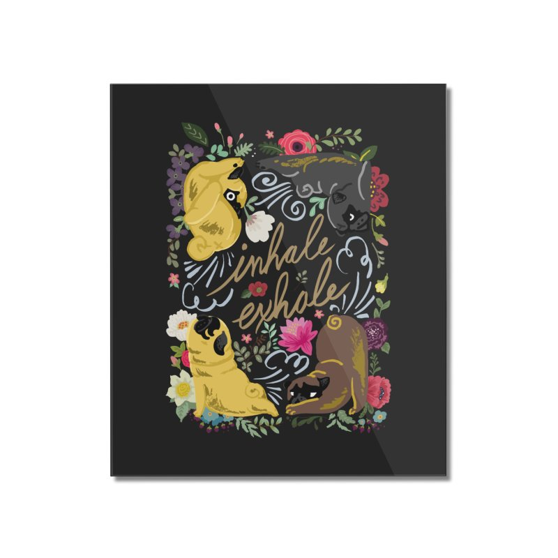 Inhale Exhale Pug Yoga Home Mounted Acrylic Print by huebucket's Artist Shop