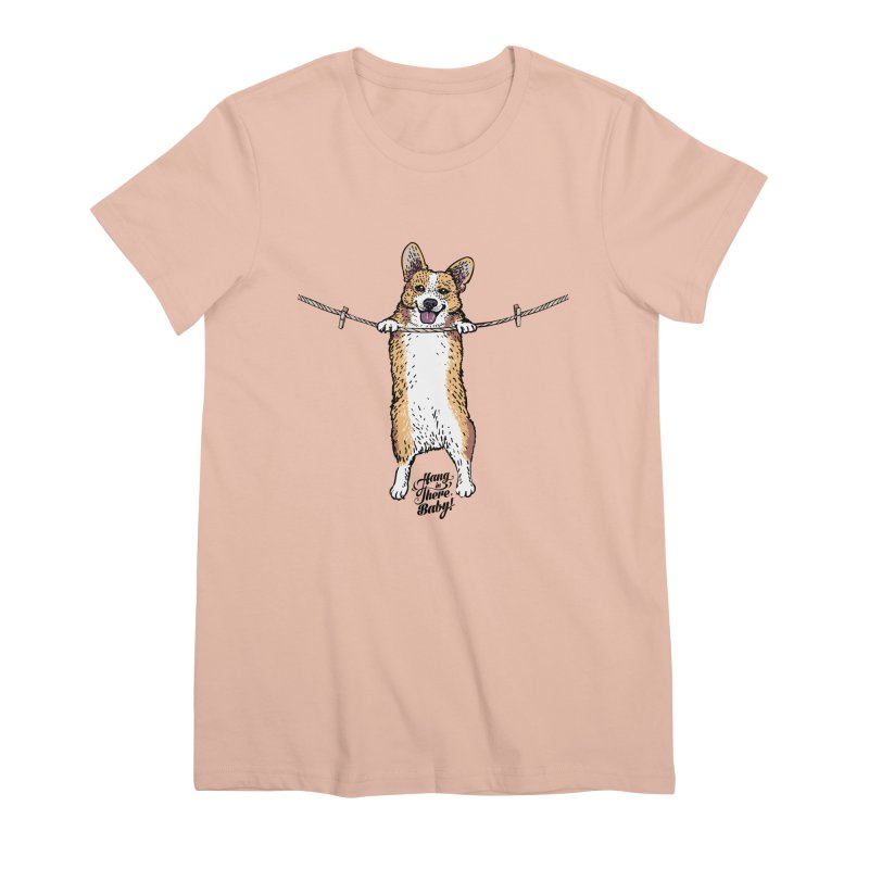 Hang In There Baby Corgi Women's Premium T-Shirt by huebucket's Artist Shop