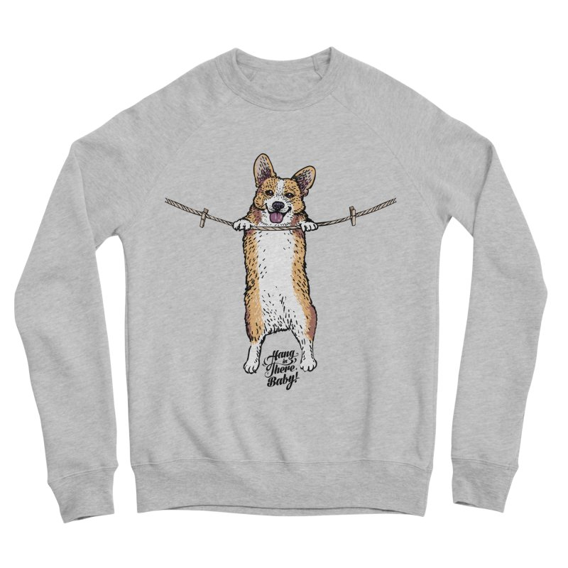 Hang In There Baby Corgi Women's Sponge Fleece Sweatshirt by huebucket's Artist Shop