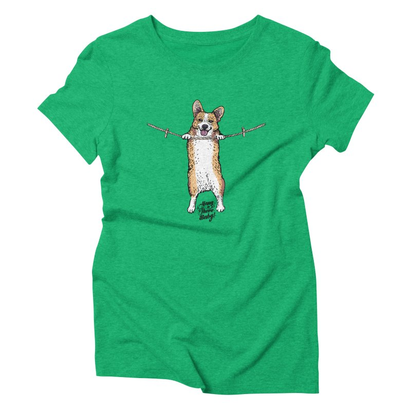 Hang In There Baby Corgi Women's Triblend T-Shirt by huebucket's Artist Shop