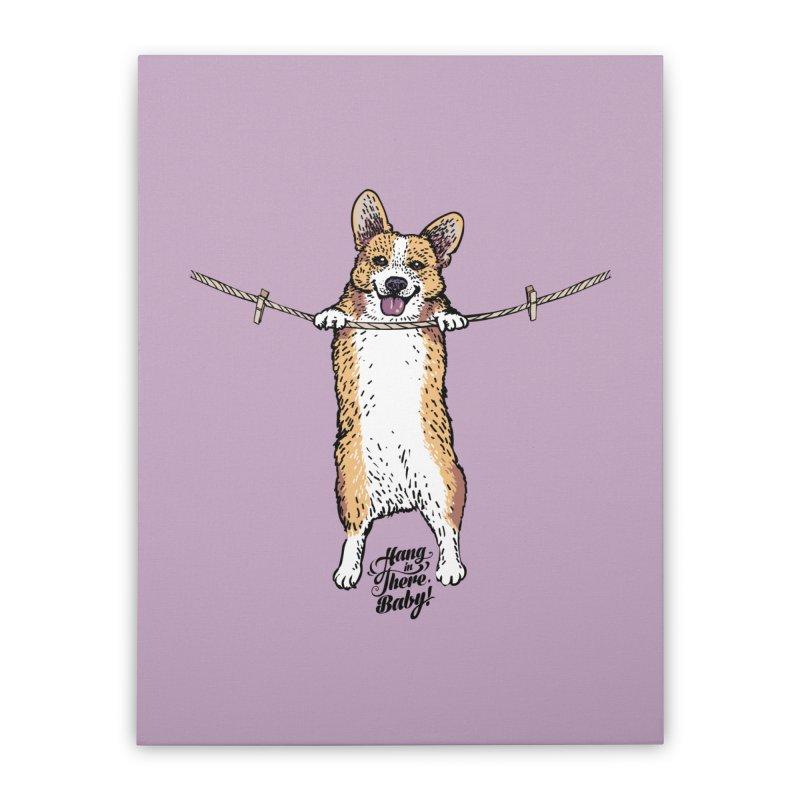 Hang In There Baby Corgi Home Stretched Canvas by huebucket's Artist Shop