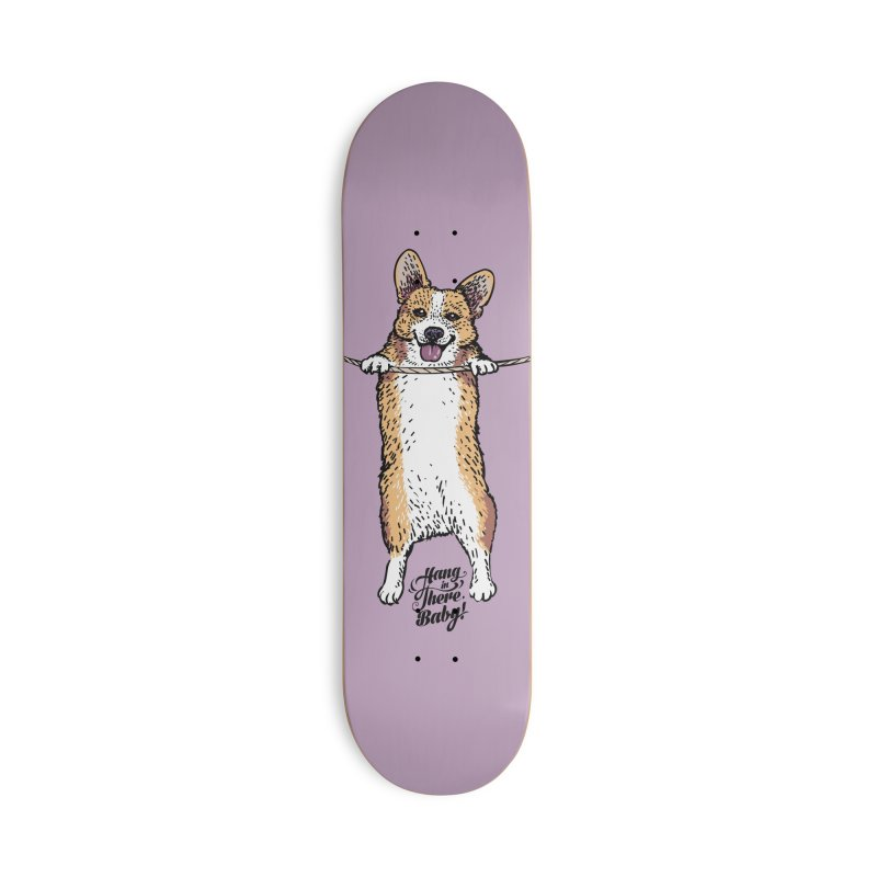 Hang In There Baby Corgi Accessories Deck Only Skateboard by huebucket's Artist Shop
