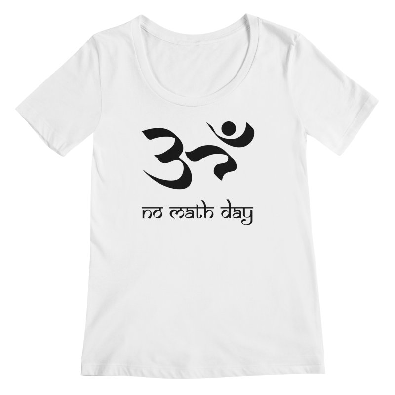 No Math Day (black) Women's Scoopneck by Hump