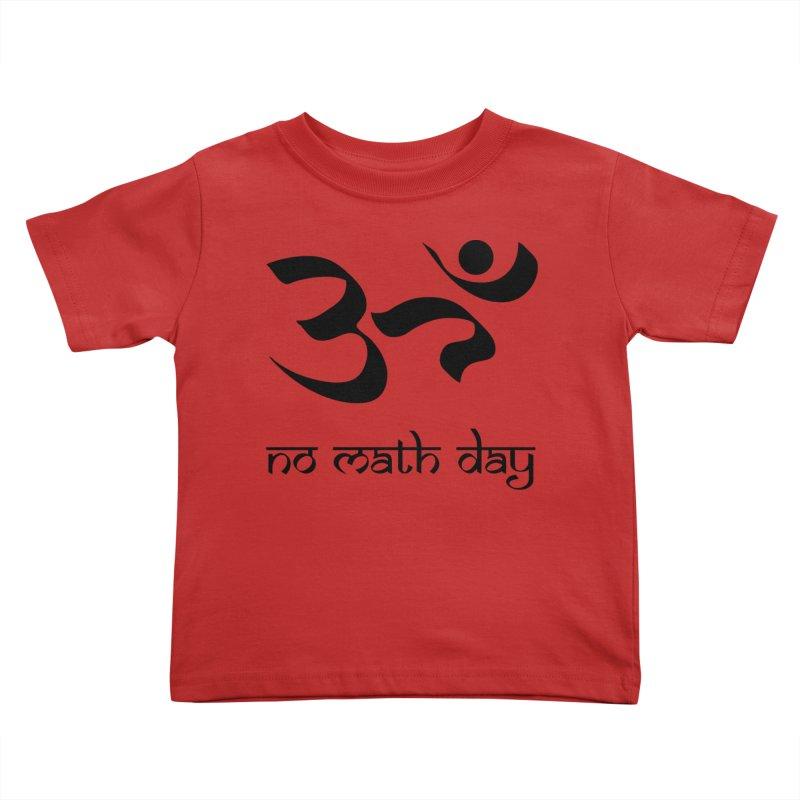 No Math Day (black) Kids Toddler T-Shirt by Hump