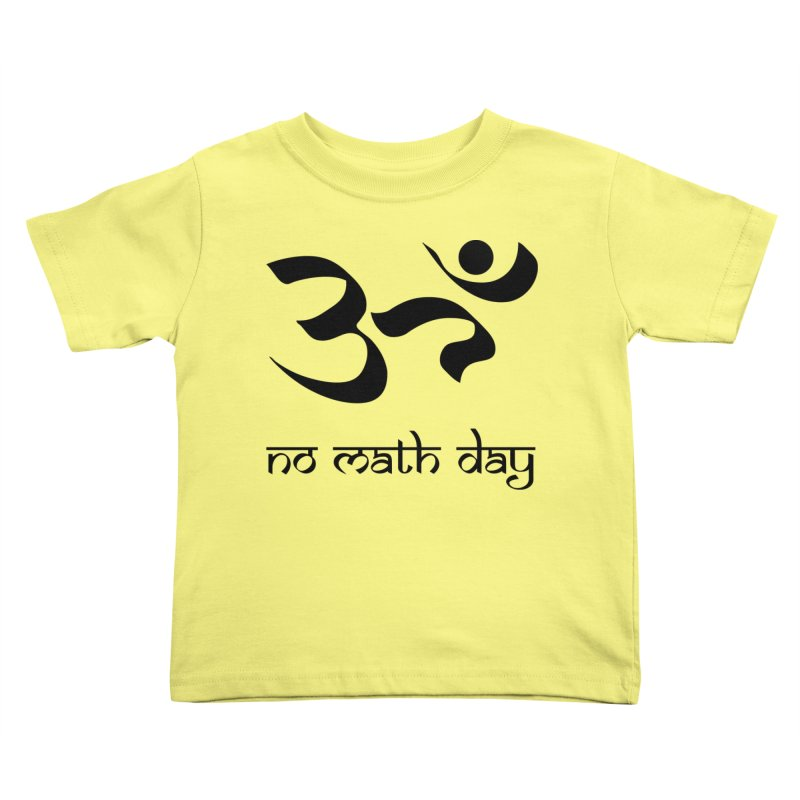 No Math Day (black) Kids Toddler T-Shirt by Hump
