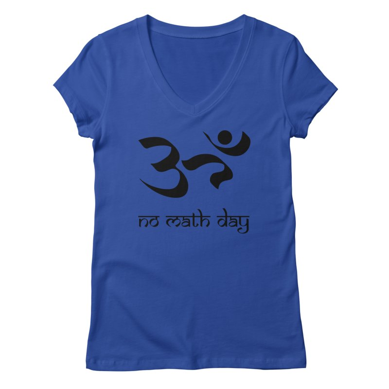 No Math Day (black) Women's V-Neck by Hump