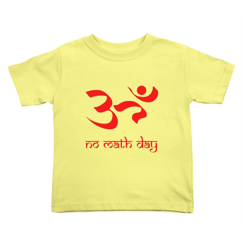No Math Day (red) Kids Toddler T-Shirt by Hump