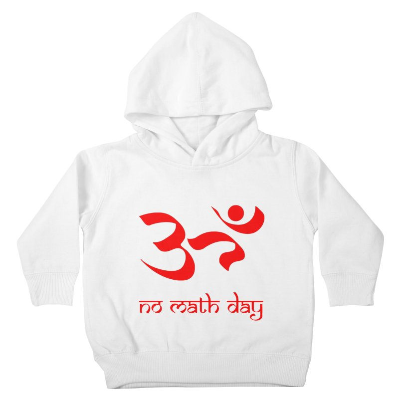 No Math Day (red) Kids Toddler Pullover Hoody by Hump