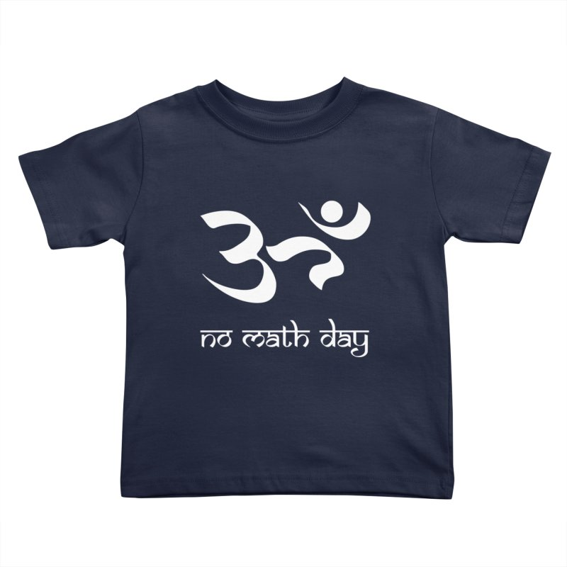 No Math Day (white) Kids Toddler T-Shirt by Hump