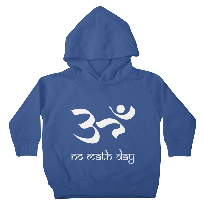 No Math Day (white) Kids Toddler Pullover Hoody by Hump