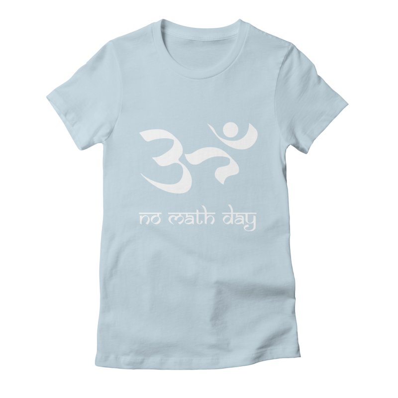 No Math Day (white) Women's Fitted T-Shirt by Hump