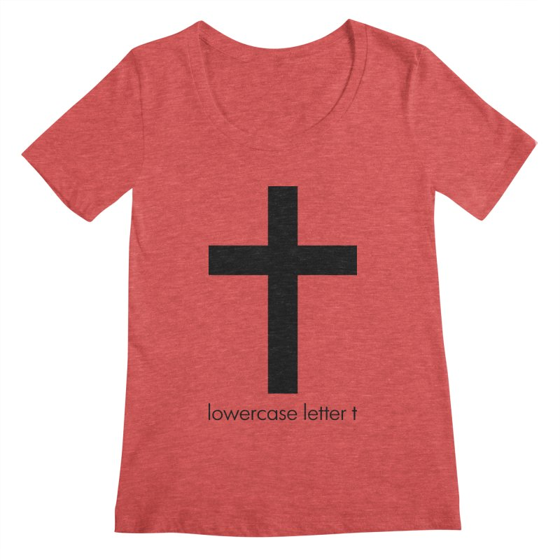 lowercase letter t Women's Scoopneck by Hump