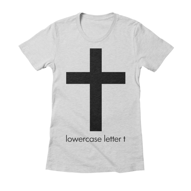 lowercase letter t Women's Fitted T-Shirt by Hump