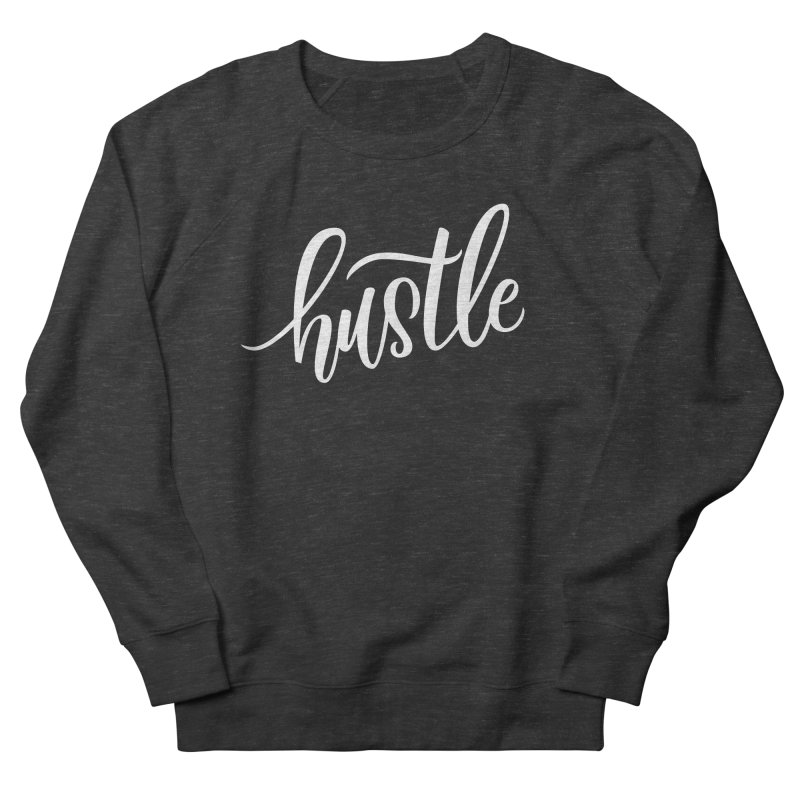 hustle Women's French Terry Sweatshirt by Hyssop Design
