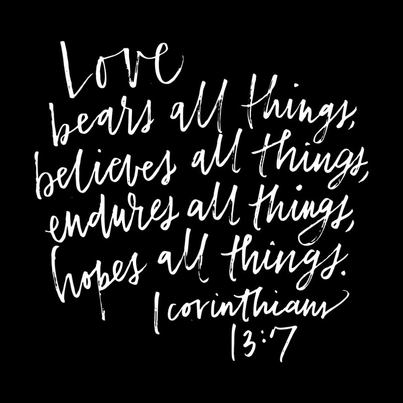 love bears all things - 1 corinthians 13:7 Women's T-Shirt by Hyssop Design