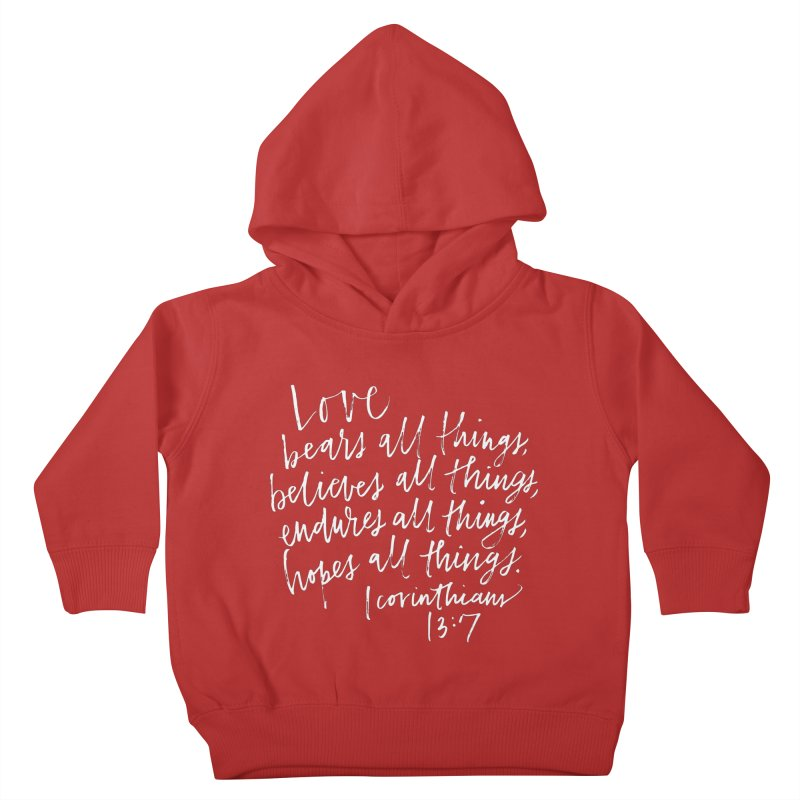 love bears all things - 1 corinthians 13:7 Kids Toddler Pullover Hoody by Hyssop Design