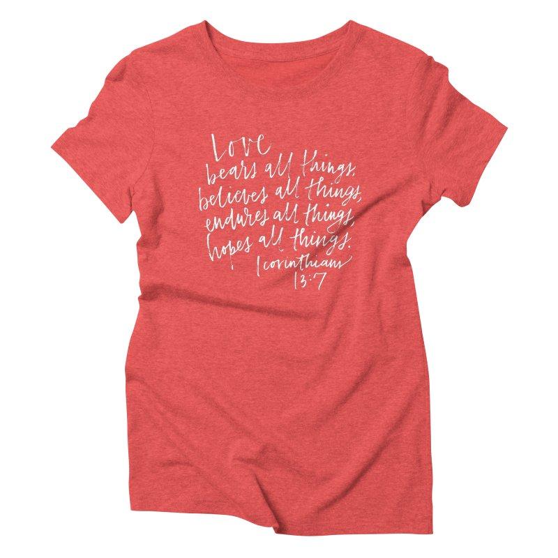 love bears all things - 1 corinthians 13:7 Women's Triblend T-Shirt by Hyssop Design