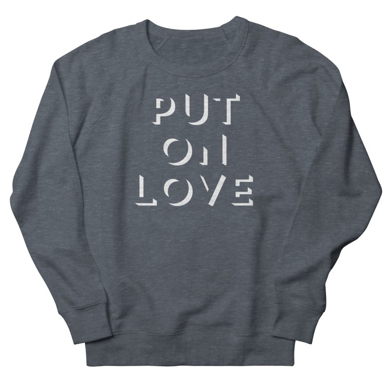 Put On Love Women's French Terry Sweatshirt by Hyssop Design