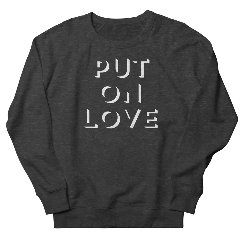 Put On Love Men's French Terry Sweatshirt by Hyssop Design