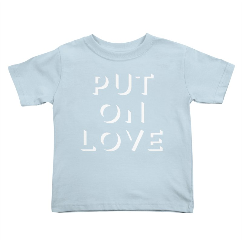Put On Love Kids Toddler T-Shirt by Hyssop Design
