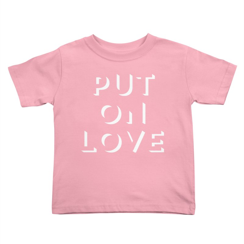 Put On Love Kids Toddler T-Shirt by Hyssop Design