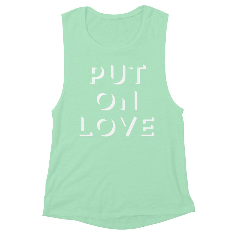 Put On Love Women's Muscle Tank by Hyssop Design
