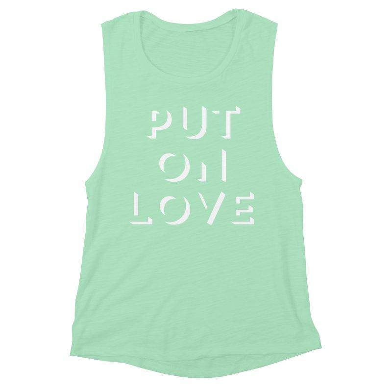 Put On Love Women's Muscle Tank by Hyssop Design