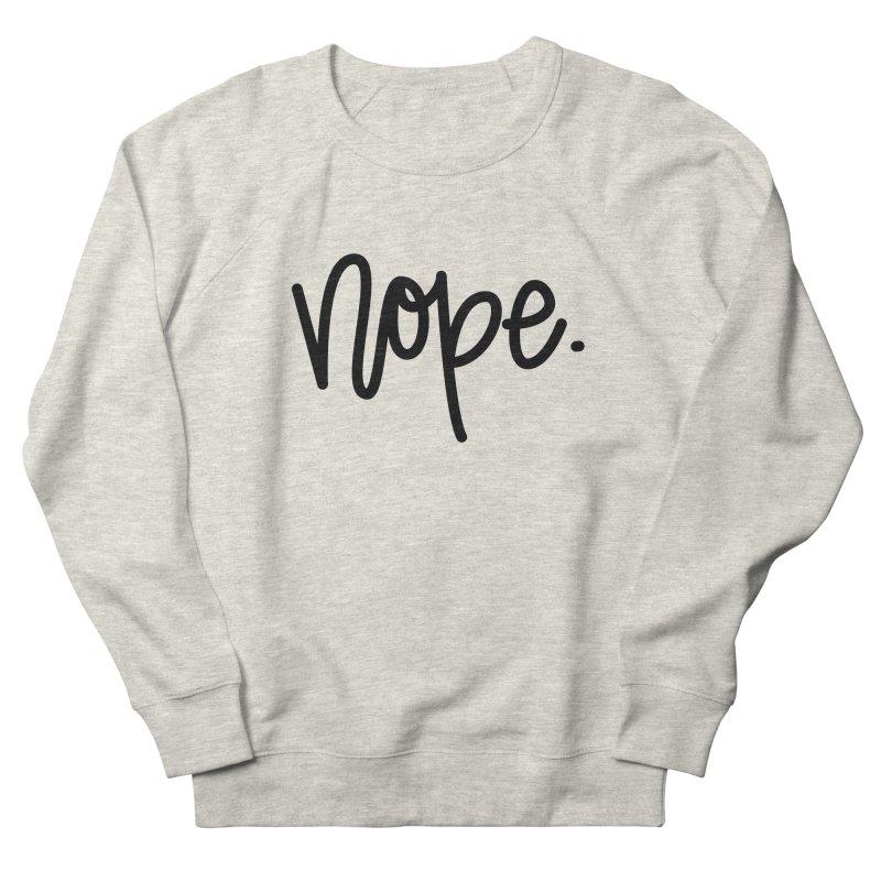 nope. Women's French Terry Sweatshirt by Hyssop Design