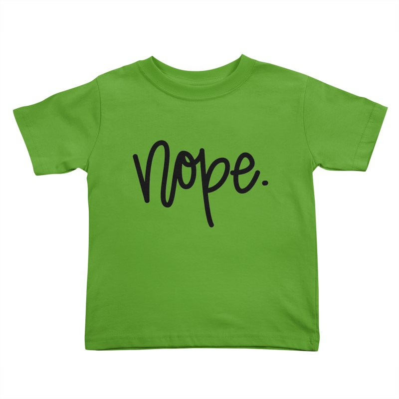 nope. Kids Toddler T-Shirt by Hyssop Design