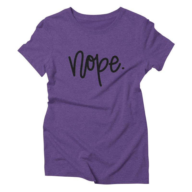 nope. Women's Triblend T-Shirt by Hyssop Design