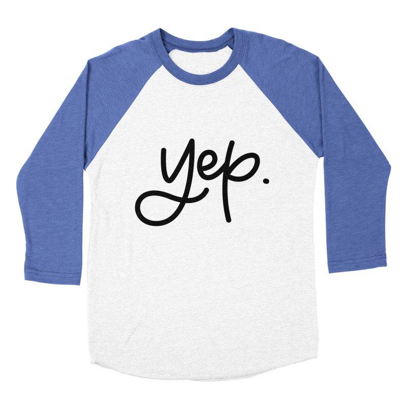 yep. Men's Baseball Triblend Longsleeve T-Shirt by Hyssop Design