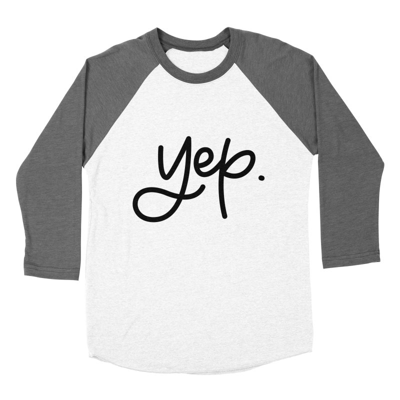 yep. Men's Baseball Triblend Longsleeve T-Shirt by Hyssop Design